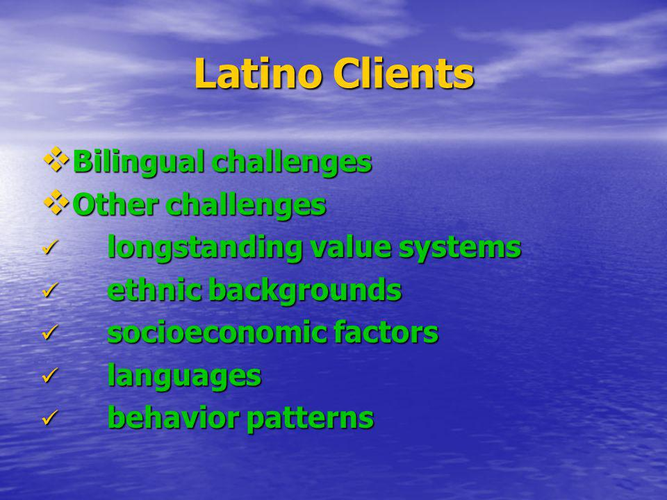 Latino Clients Bilingual challenges Other challenges