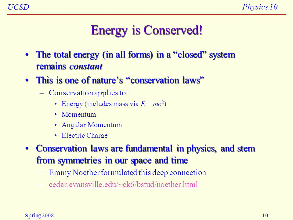 4/23/2008 Energy is Conserved! The total energy (in all forms) in a closed system remains constant.