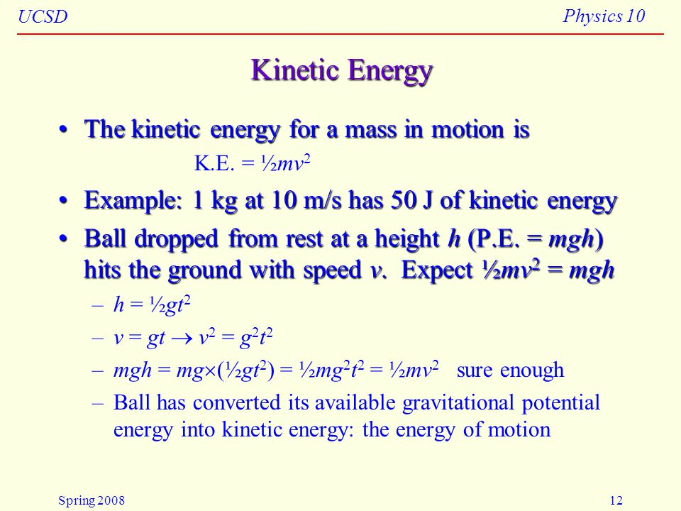 Kinetic Energy The kinetic energy for a mass in motion is