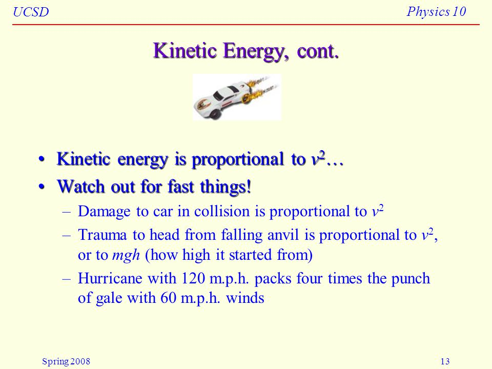 Kinetic Energy, cont. Kinetic energy is proportional to v2…
