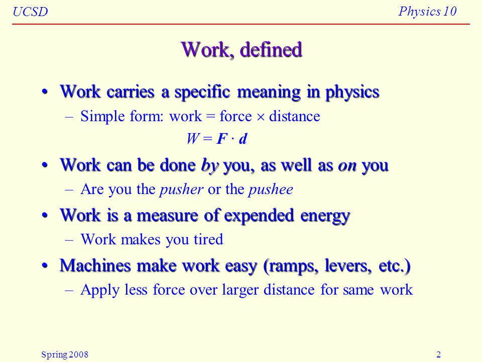 Work, defined Work carries a specific meaning in physics