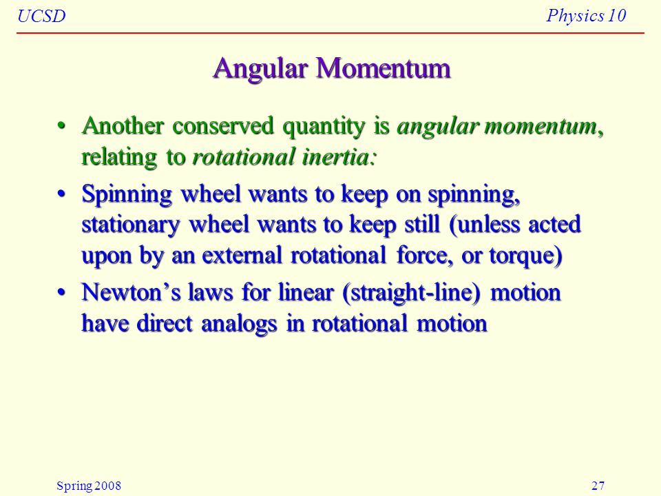 4/23/2008 Angular Momentum. Another conserved quantity is angular momentum, relating to rotational inertia: