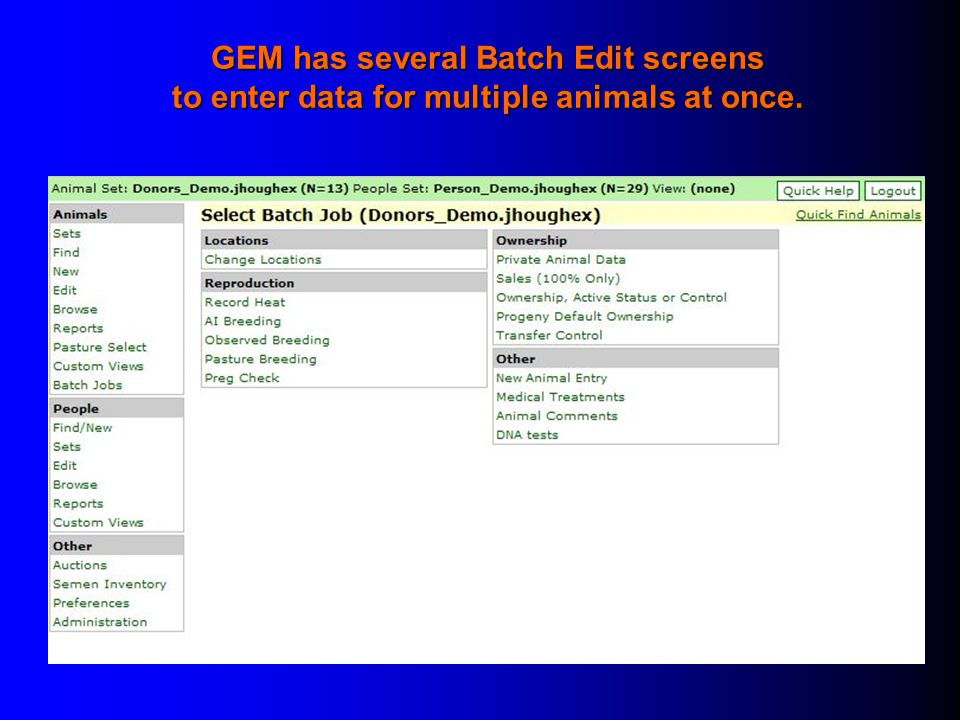 GEM has several Batch Edit screens to enter data for multiple animals at once.