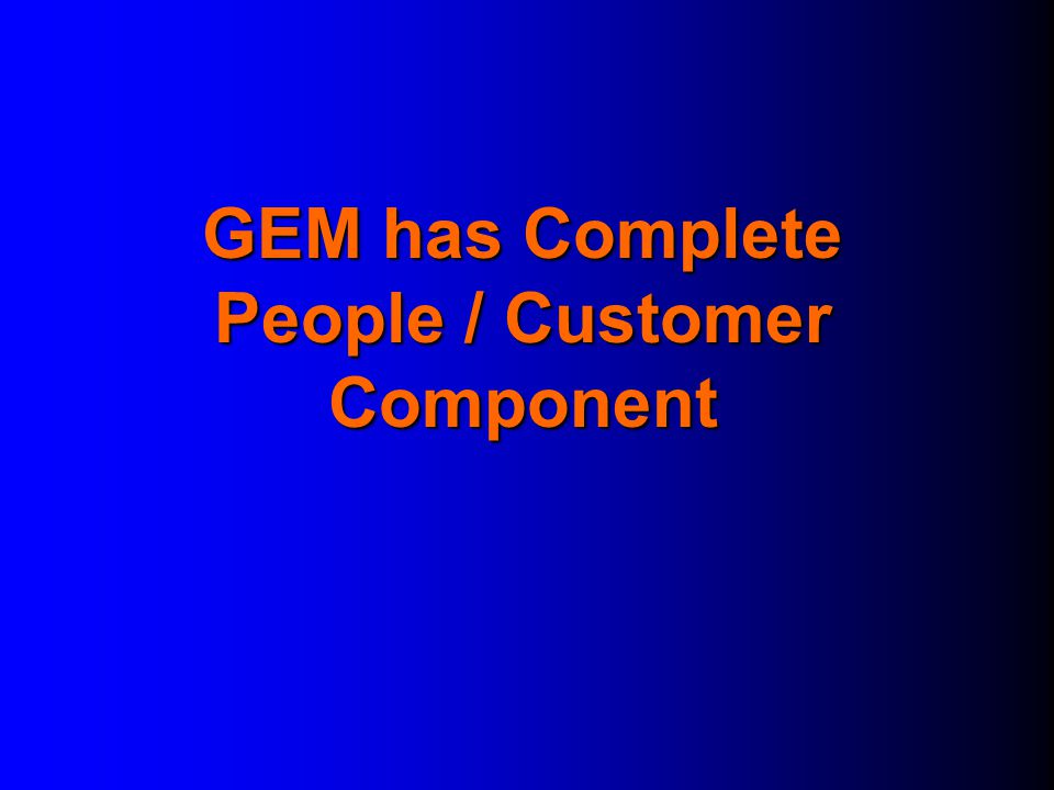 GEM has Complete People / Customer Component