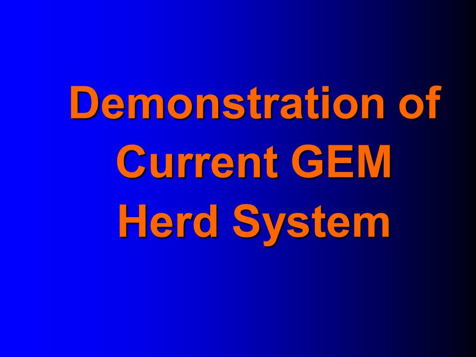 Demonstration of Current GEM Herd System