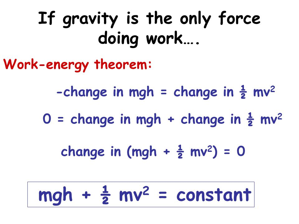 If gravity is the only force doing work….