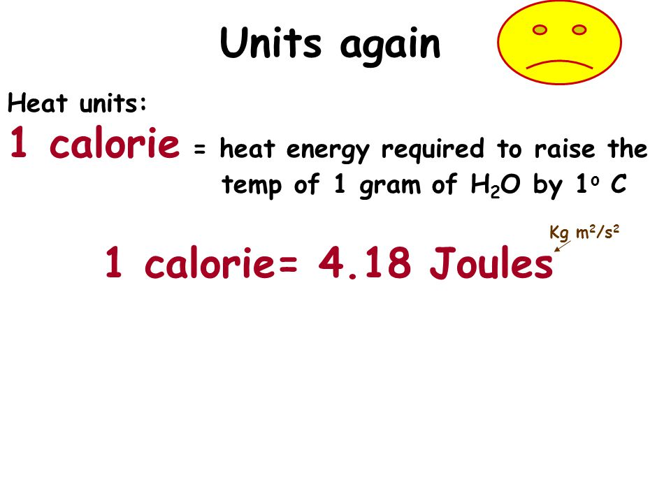 1 calorie = heat energy required to raise the