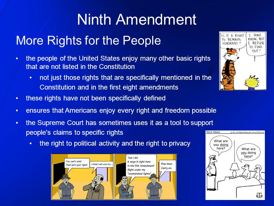 the ninth amendment The ninth amendment defines rights that are not specifically mentioned elsewhere in the constitution in the ninth amendment.