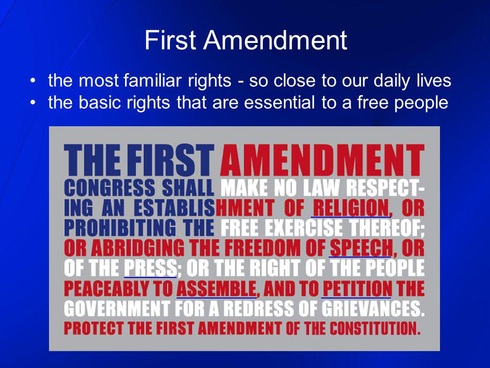 First Amendment the most familiar rights - so close to our daily lives