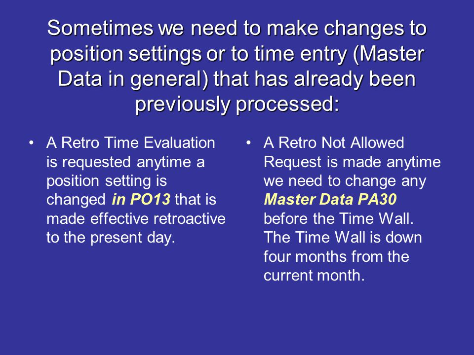 Sometimes we need to make changes to position settings or to time entry (Master Data in general) that has already been previously processed: