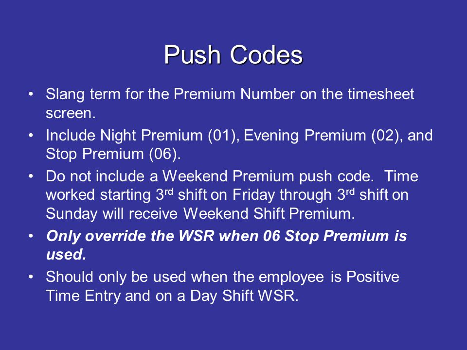 Push Codes Slang term for the Premium Number on the timesheet screen.