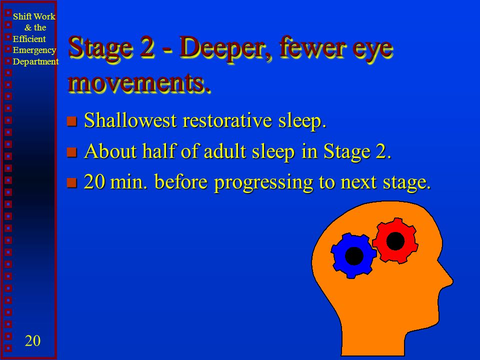 Stage 2 - Deeper, fewer eye movements.