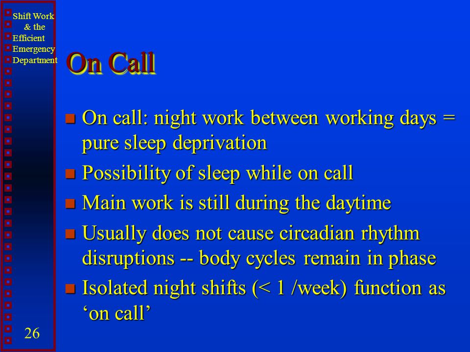 On Call On call: night work between working days = pure sleep deprivation. Possibility of sleep while on call.