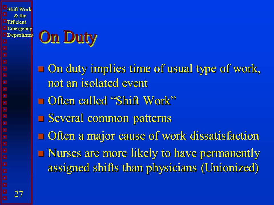 On Duty On duty implies time of usual type of work, not an isolated event. Often called Shift Work