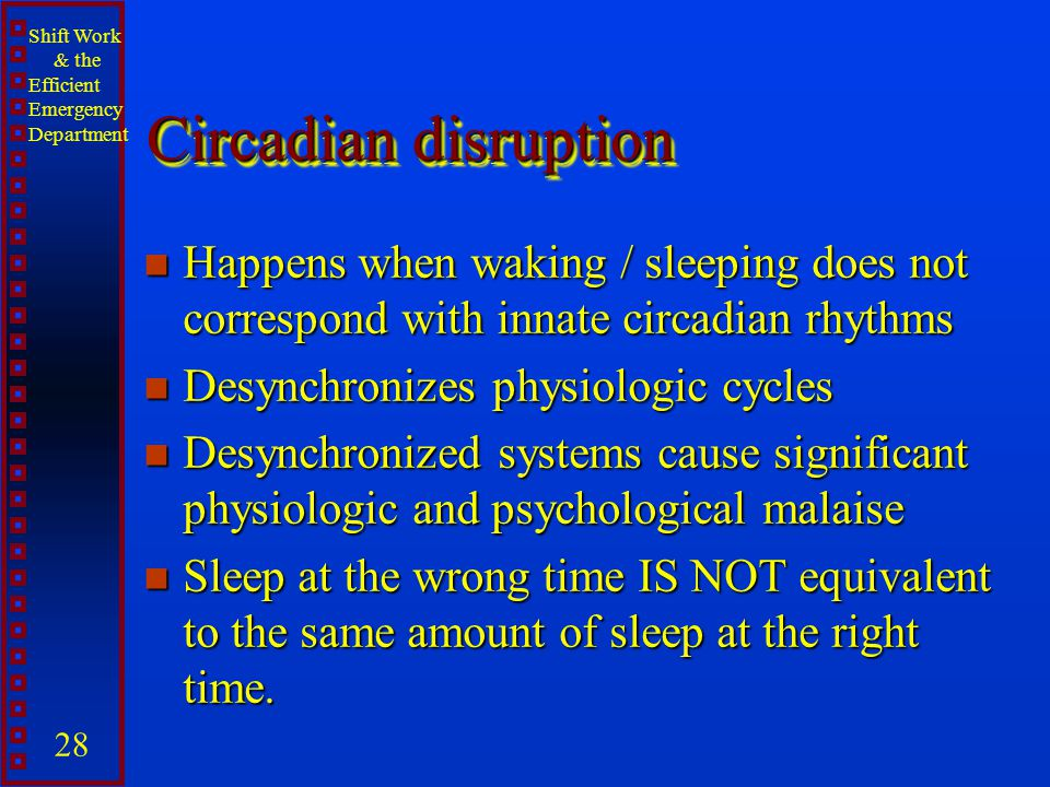 Circadian disruption Happens when waking / sleeping does not correspond with innate circadian rhythms.