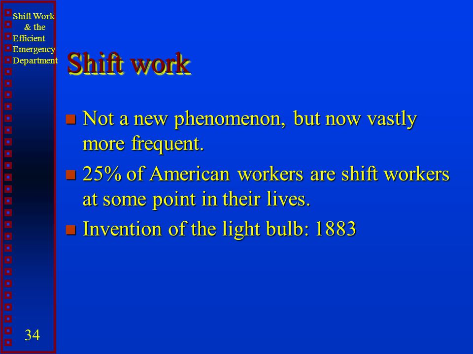 Shift work Not a new phenomenon, but now vastly more frequent.