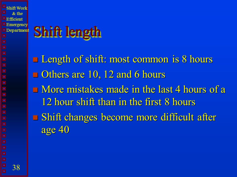 Shift length Length of shift: most common is 8 hours