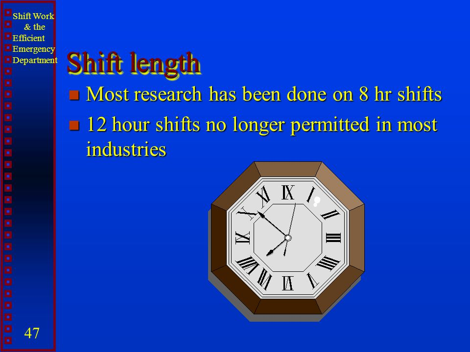 Shift length Most research has been done on 8 hr shifts