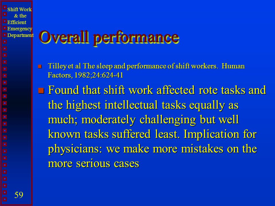 Overall performance Tilley et al The sleep and performance of shift workers. Human Factors, 1982;24:624-41.