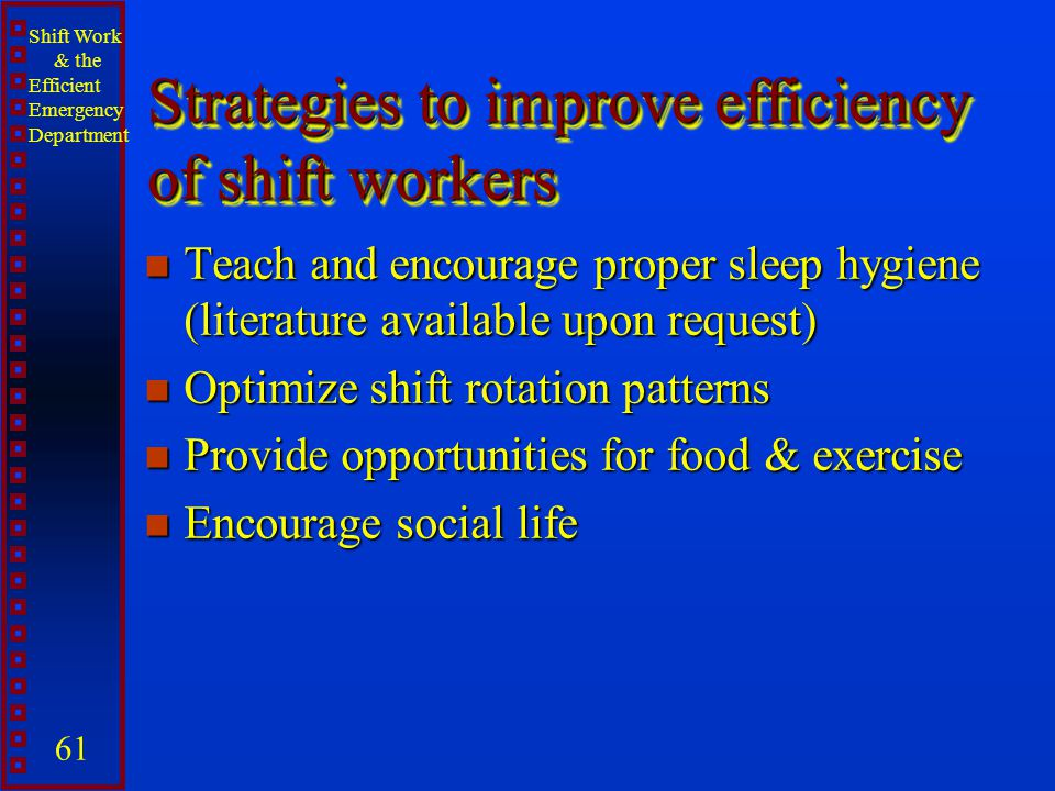 Strategies to improve efficiency of shift workers