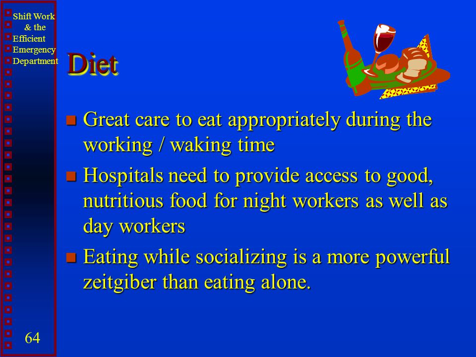 Diet Great care to eat appropriately during the working / waking time