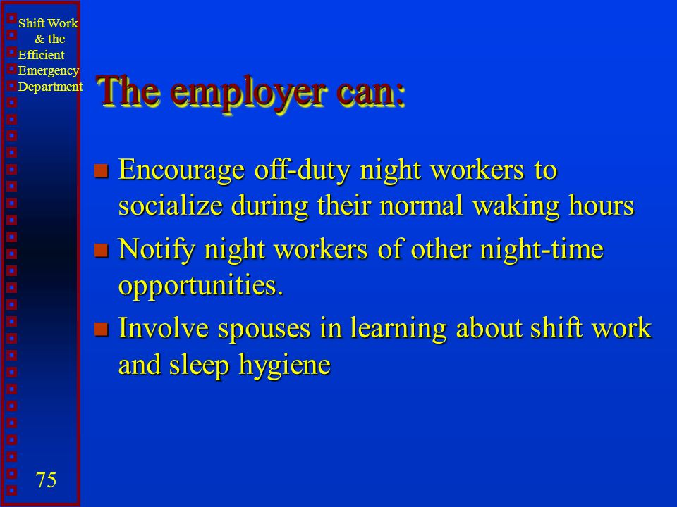 The employer can: Encourage off-duty night workers to socialize during their normal waking hours.