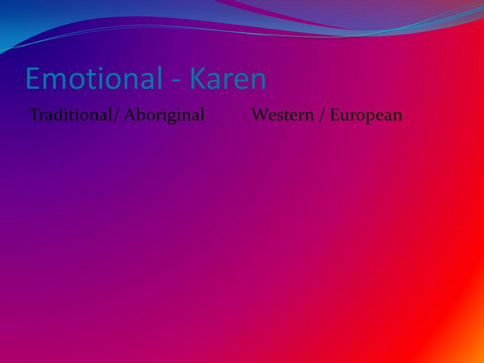 Emotional - Karen Traditional/ Aboriginal Western / European