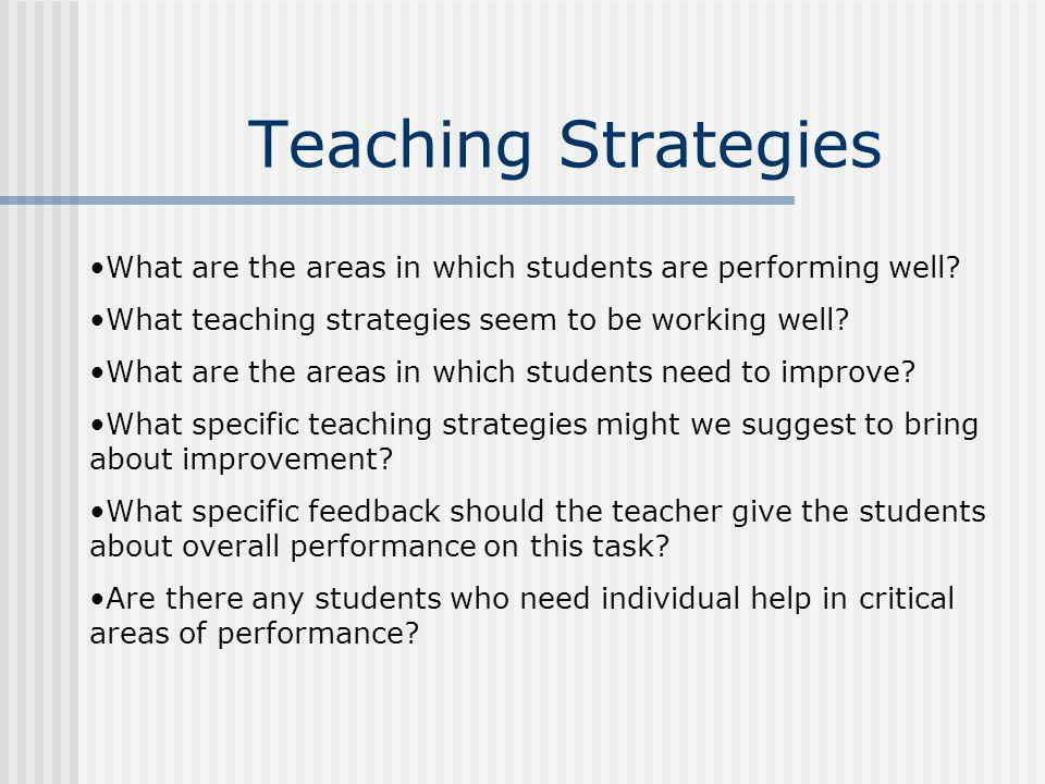 Teaching Strategies What are the areas in which students are performing well What teaching strategies seem to be working well