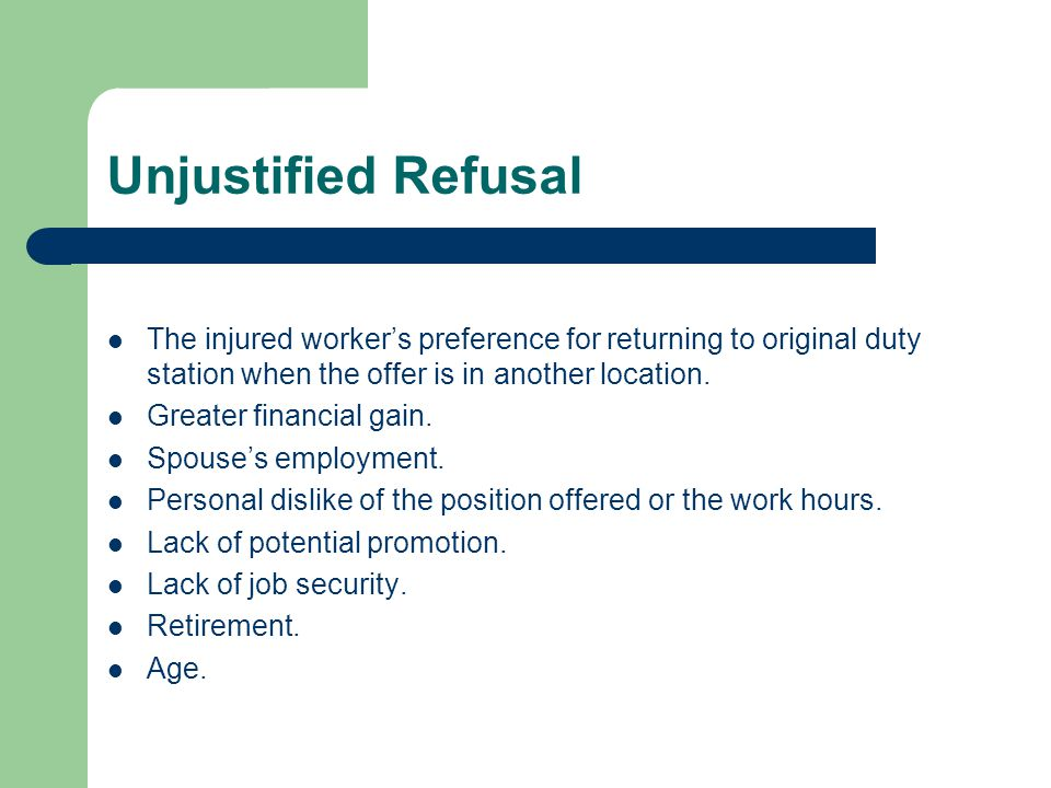 Unjustified Refusal The injured worker's preference for returning to original duty station when the offer is in another location.