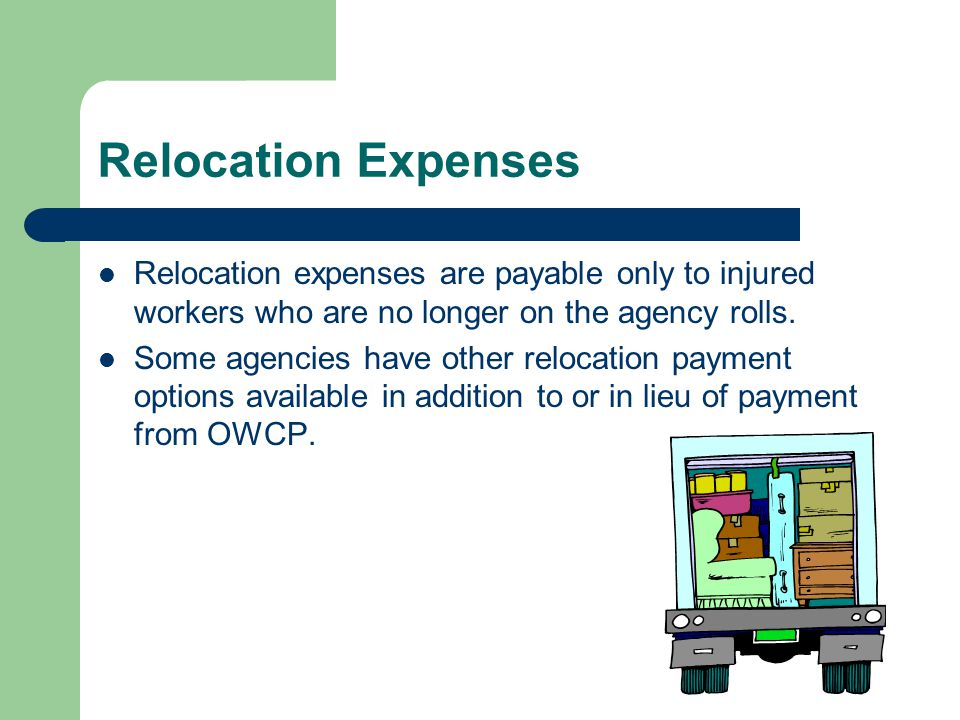 Relocation Expenses Relocation expenses are payable only to injured workers who are no longer on the agency rolls.