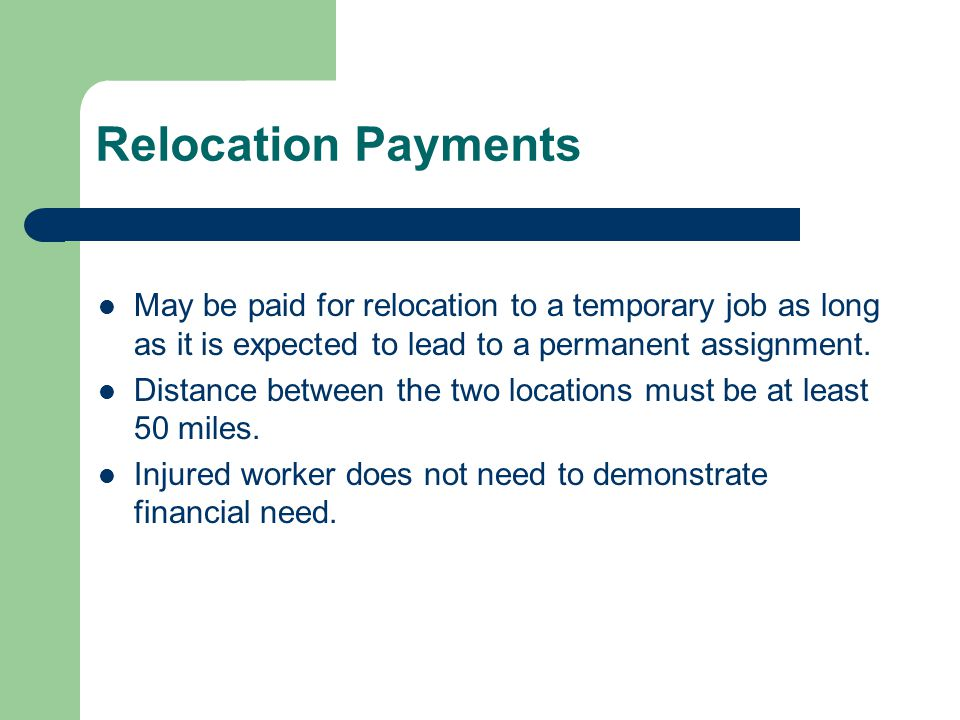 Relocation Payments May be paid for relocation to a temporary job as long as it is expected to lead to a permanent assignment.