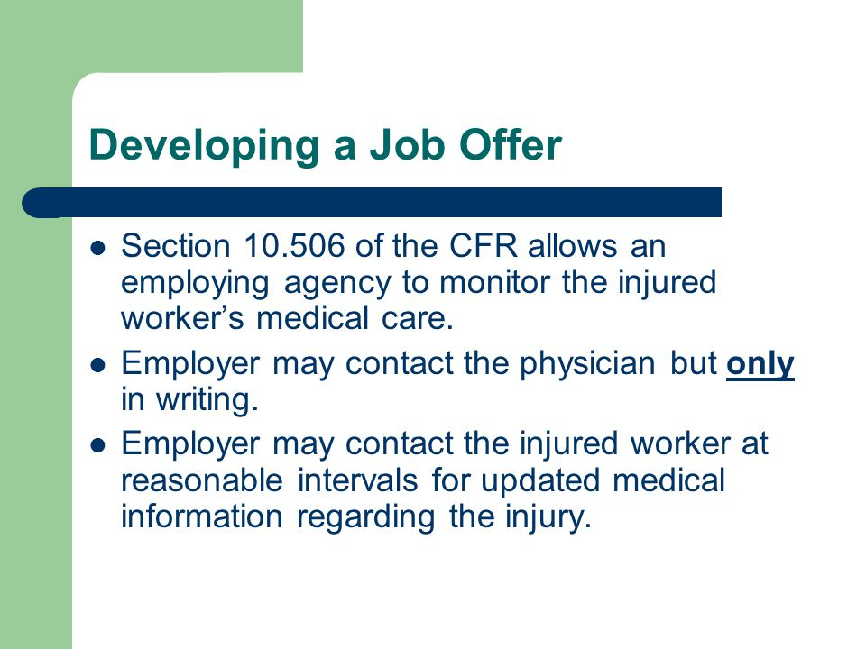 Developing a Job Offer Section 10.506 of the CFR allows an employing agency to monitor the injured worker's medical care.