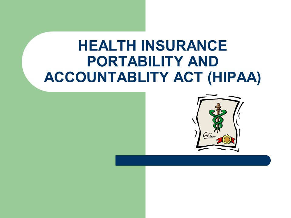 HEALTH INSURANCE PORTABILITY AND ACCOUNTABLITY ACT (HIPAA)