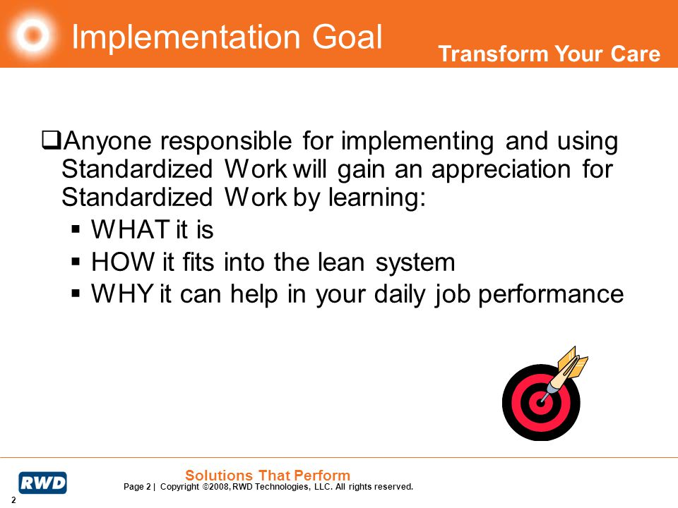 Implementation Goal Anyone responsible for implementing and using Standardized Work will gain an appreciation for Standardized Work by learning: