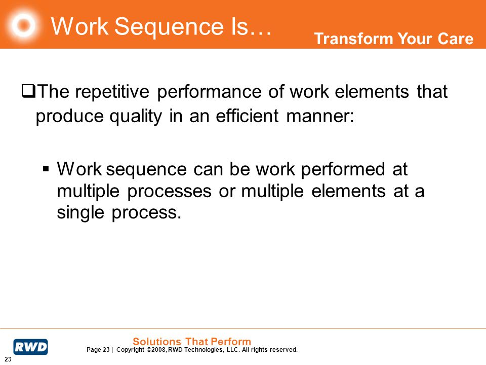 Work Sequence Is… The repetitive performance of work elements that produce quality in an efficient manner:
