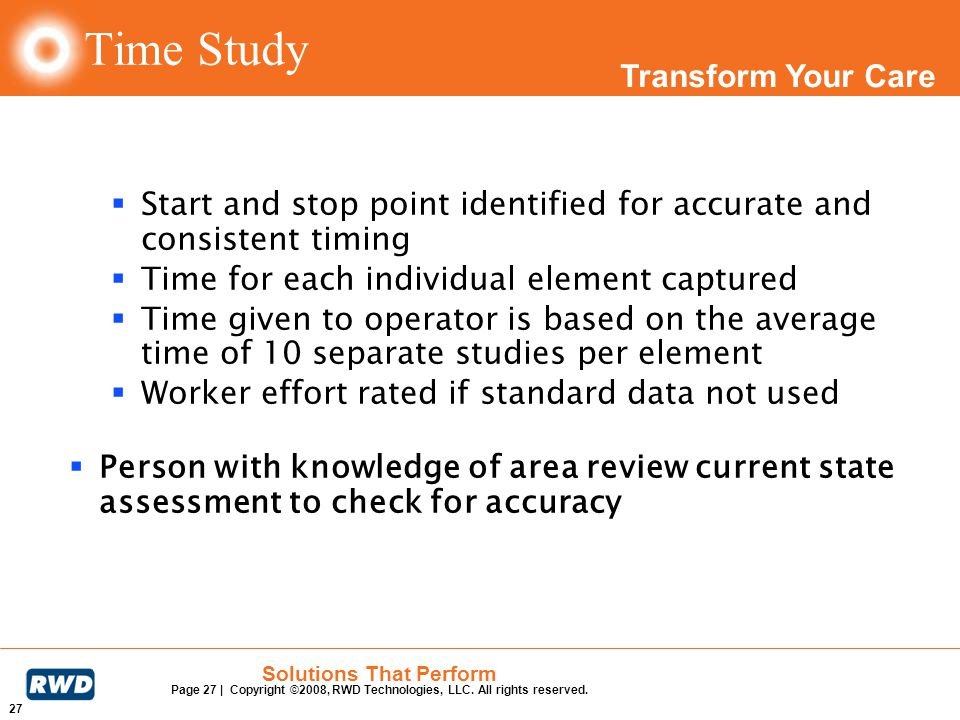 Time Study Start and stop point identified for accurate and consistent timing. Time for each individual element captured.