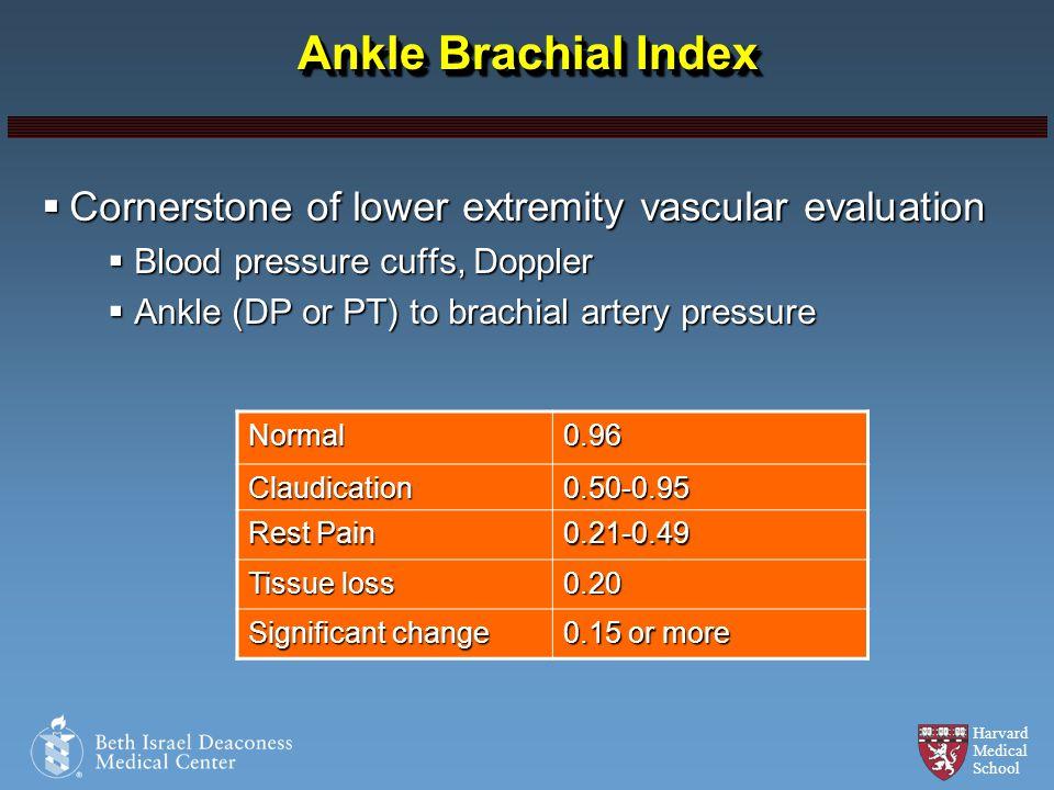 Ankle Brachial Index Cornerstone of lower extremity vascular evaluation. Blood pressure cuffs, Doppler.