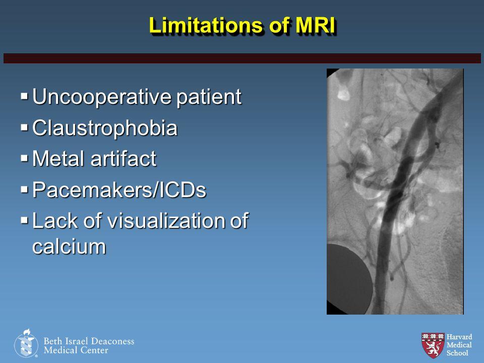 Limitations of MRI Uncooperative patient. Claustrophobia.