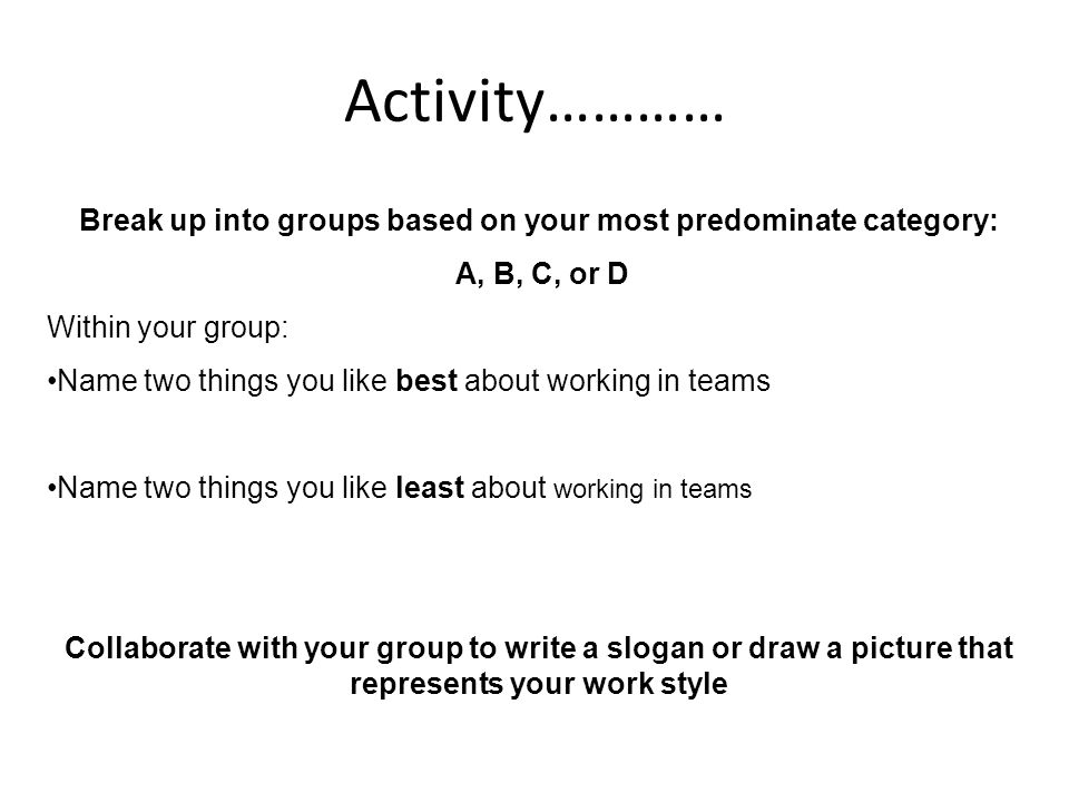 Break up into groups based on your most predominate category: