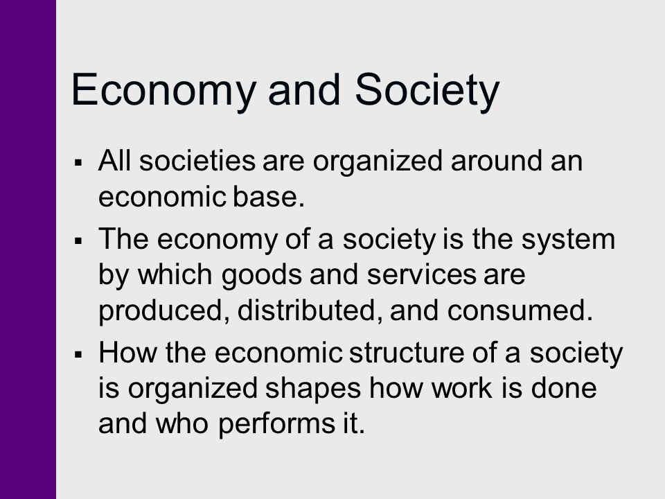Economy and Society All societies are organized around an economic base.