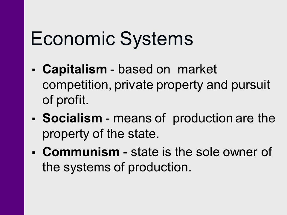 Economic Systems Capitalism - based on market competition, private property and pursuit of profit.