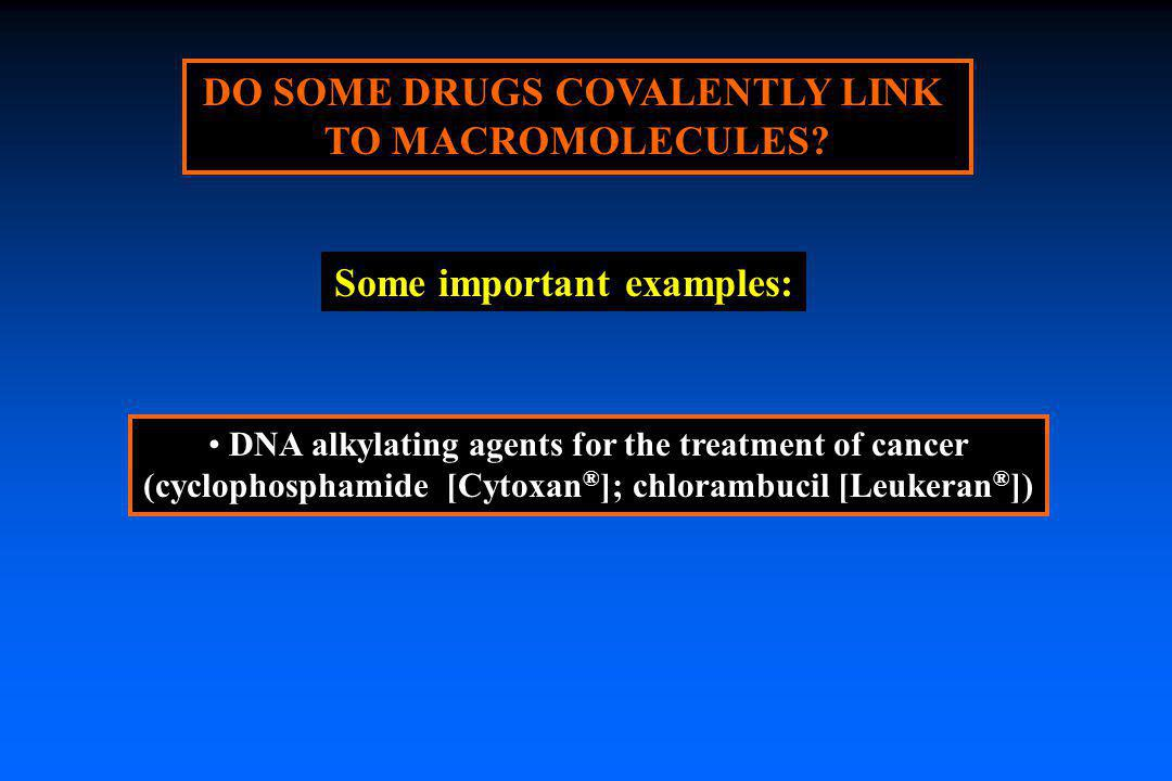 DO SOME DRUGS COVALENTLY LINK TO MACROMOLECULES