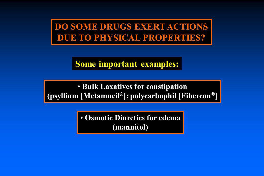 DO SOME DRUGS EXERT ACTIONS DUE TO PHYSICAL PROPERTIES