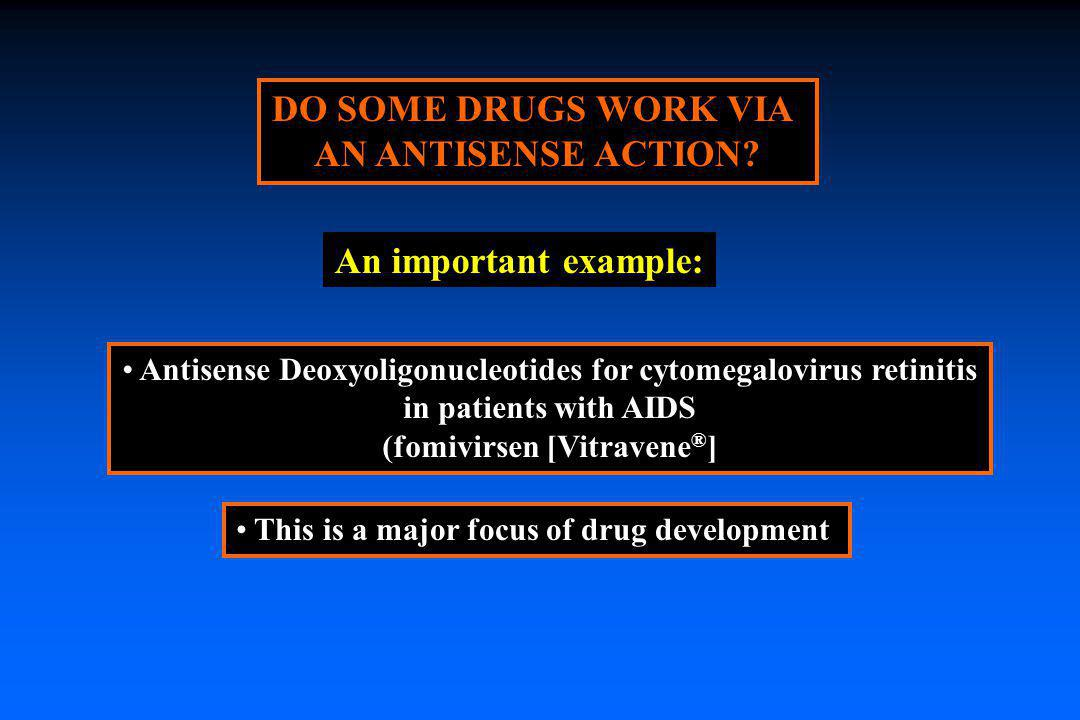 DO SOME DRUGS WORK VIA AN ANTISENSE ACTION An important example: