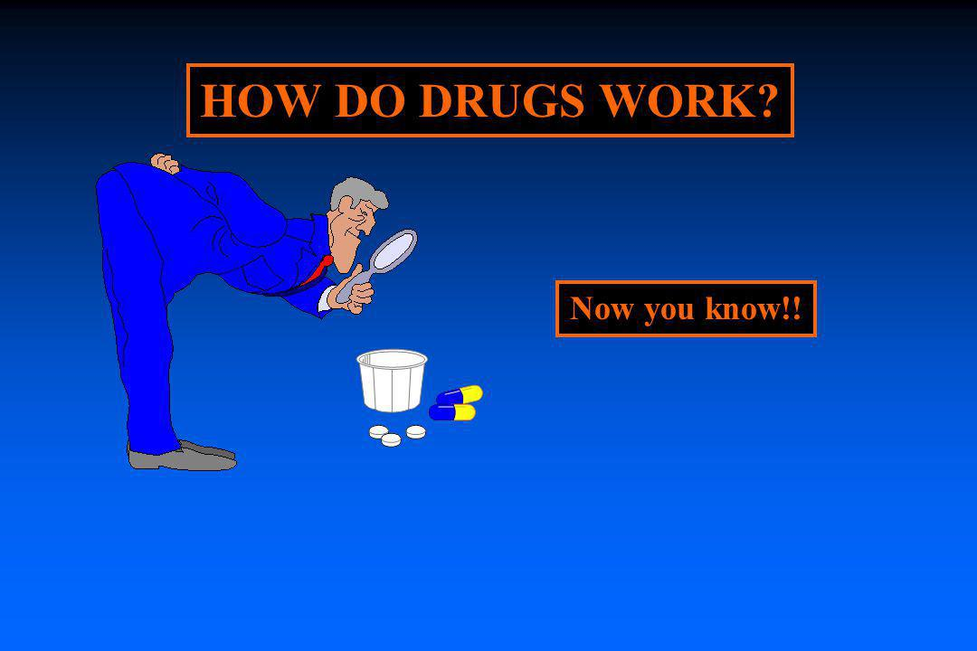 HOW DO DRUGS WORK Now you know!!