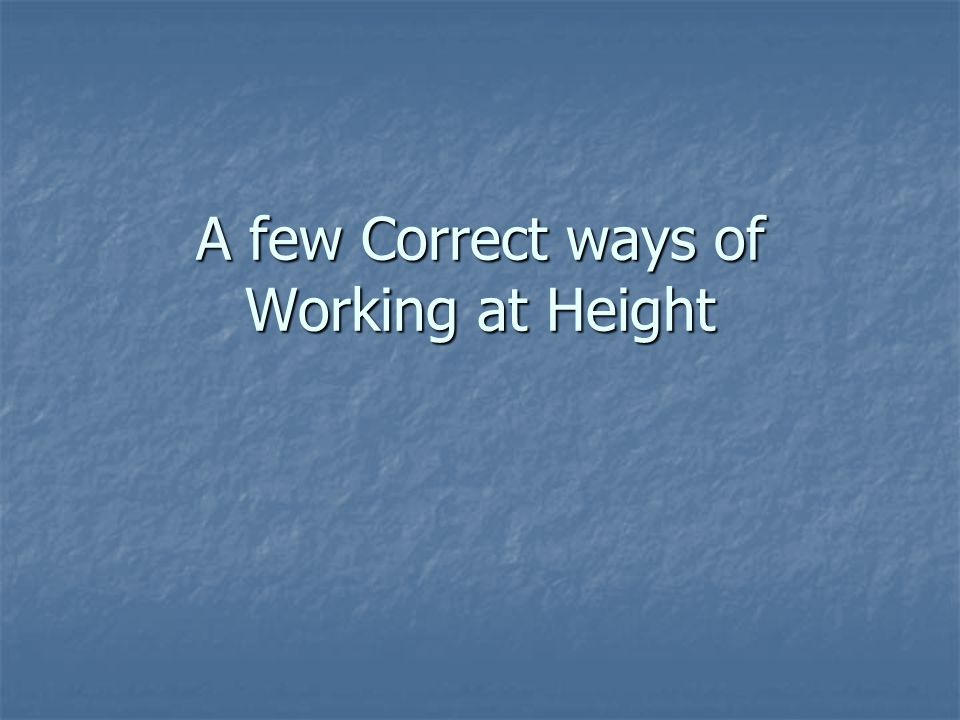 A few Correct ways of Working at Height