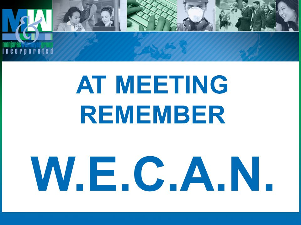 AT MEETING REMEMBER W.E.C.A.N.