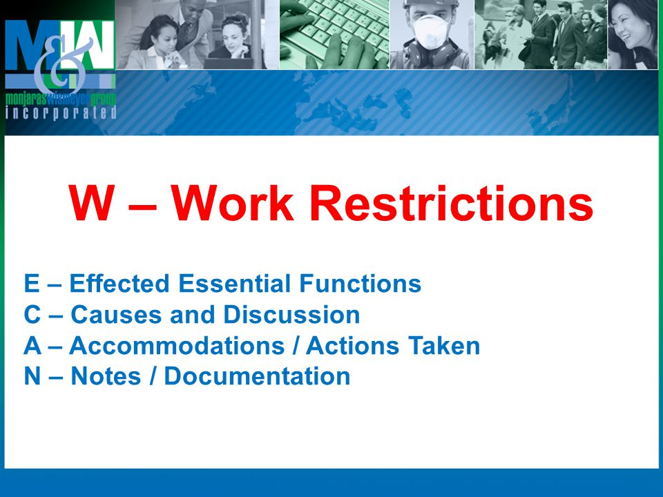 W – Work Restrictions E – Effected Essential Functions