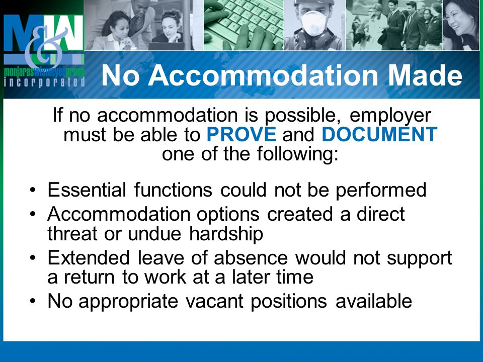 No Accommodation Made If no accommodation is possible, employer must be able to PROVE and DOCUMENT one of the following: