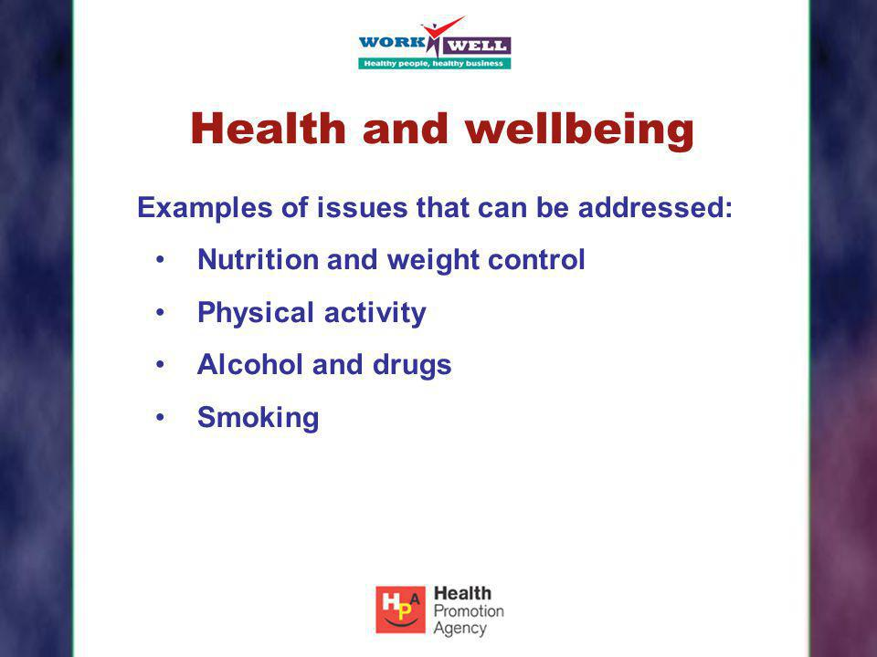 Health and wellbeing Examples of issues that can be addressed: